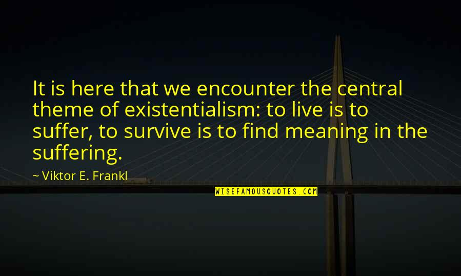 Theme Quotes By Viktor E. Frankl: It is here that we encounter the central