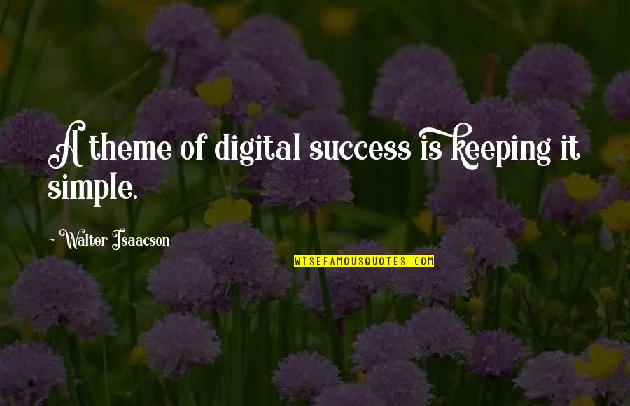 Theme Quotes By Walter Isaacson: A theme of digital success is keeping it