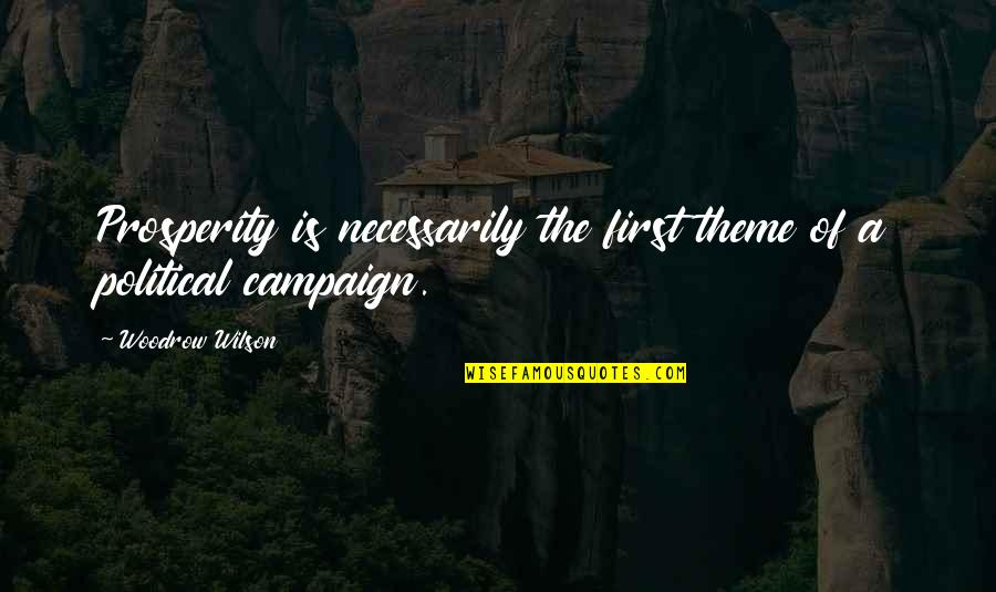Theme Quotes By Woodrow Wilson: Prosperity is necessarily the first theme of a