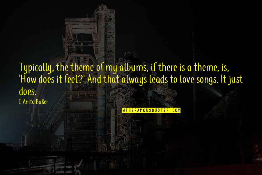 Theme Songs Quotes By Anita Baker: Typically, the theme of my albums, if there