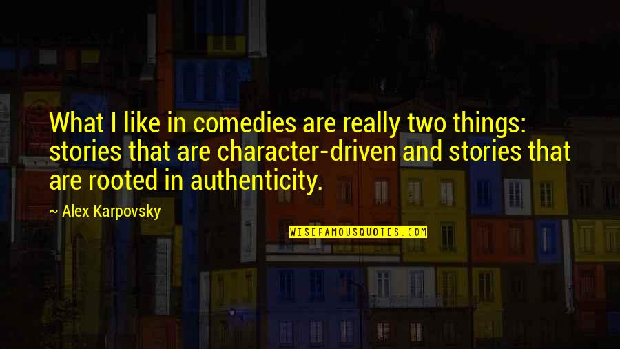 Themeless Quotes By Alex Karpovsky: What I like in comedies are really two