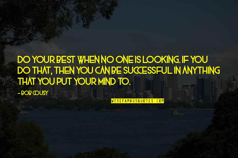 Themeless Quotes By Bob Cousy: Do your best when no one is looking.