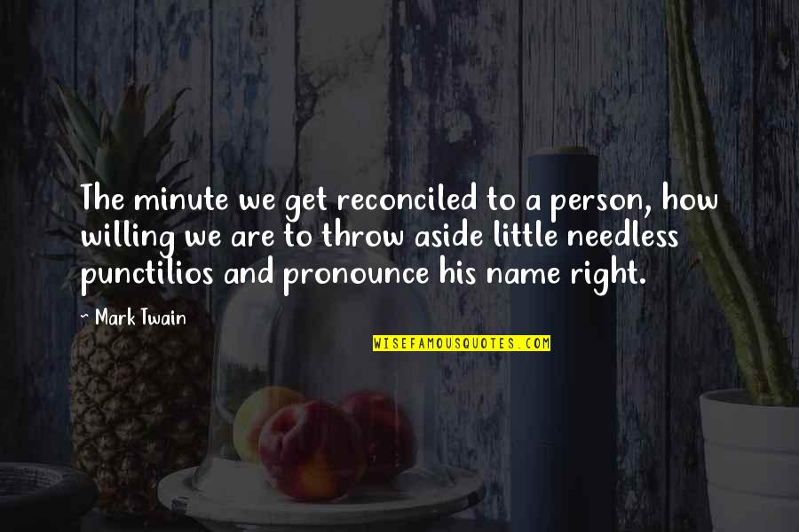 Themeless Quotes By Mark Twain: The minute we get reconciled to a person,