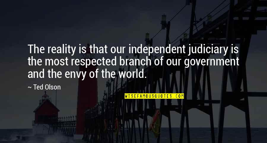 Themeless Quotes By Ted Olson: The reality is that our independent judiciary is