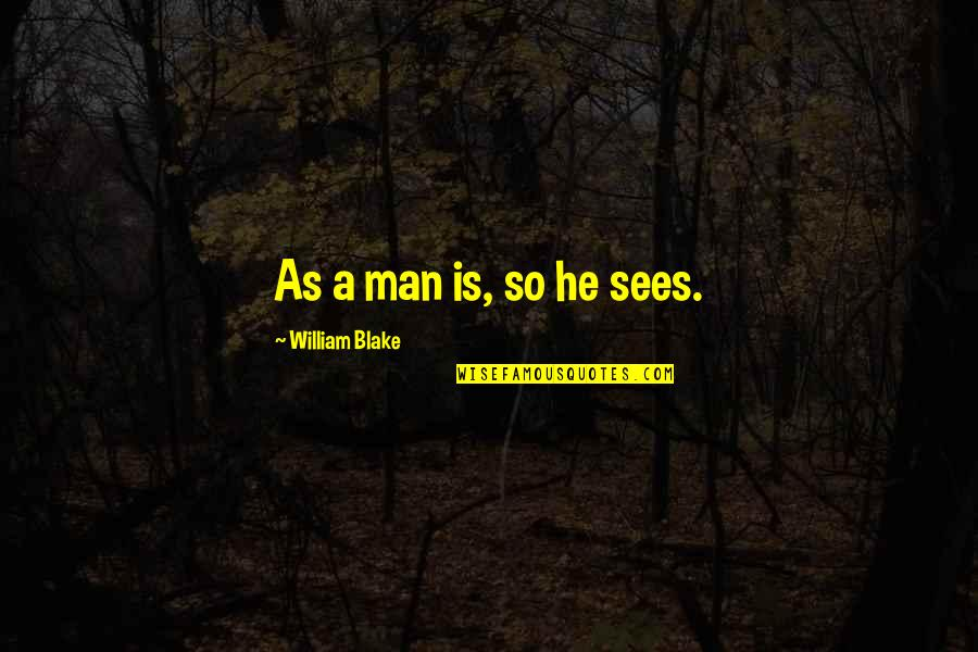 Themeless Quotes By William Blake: As a man is, so he sees.