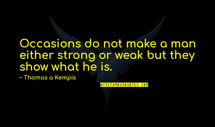 Theo Hiddema Quotes By Thomas A Kempis: Occasions do not make a man either strong