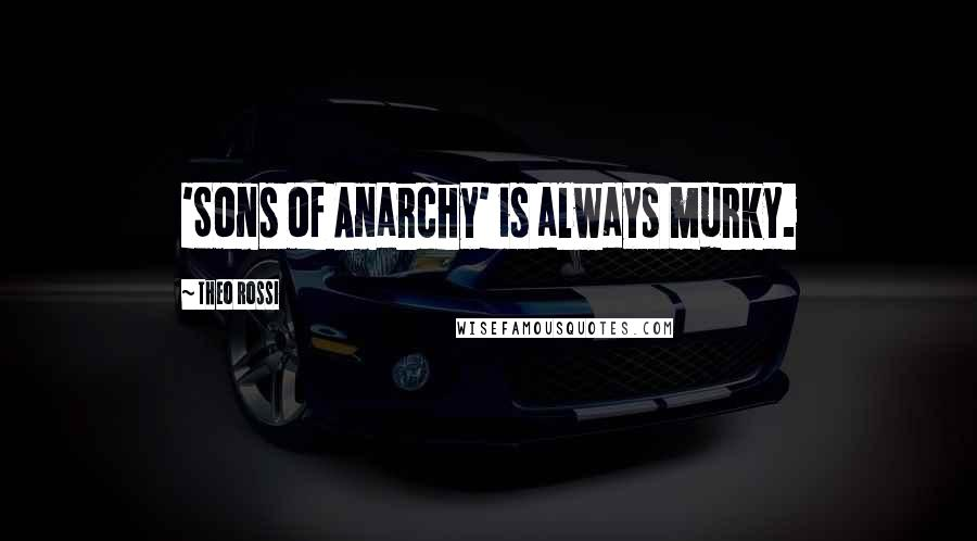 Theo Rossi quotes: 'Sons of Anarchy' is always murky.