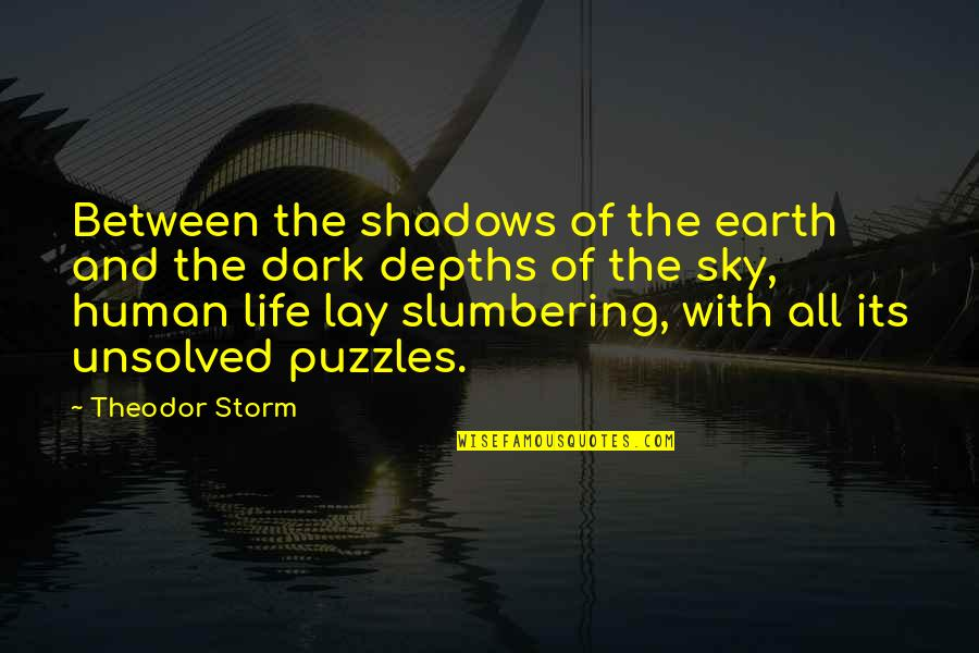 Theodor Storm Quotes By Theodor Storm: Between the shadows of the earth and the