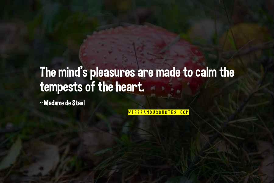 Theodora Goes Wild Quotes By Madame De Stael: The mind's pleasures are made to calm the