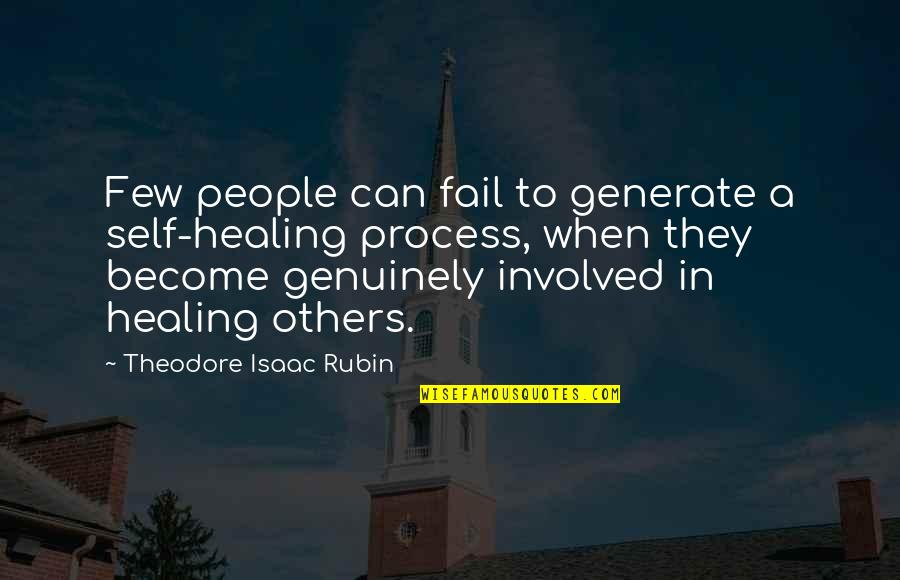 Theodore Isaac Rubin Quotes By Theodore Isaac Rubin: Few people can fail to generate a self-healing
