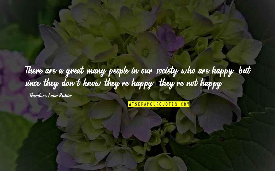 Theodore Isaac Rubin Quotes By Theodore Isaac Rubin: There are a great many people in our