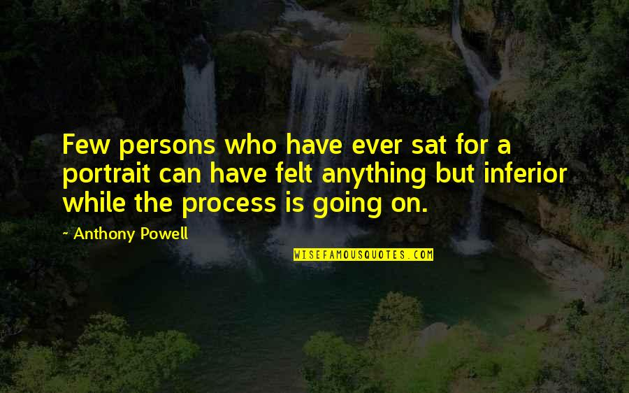 Theodore Rubin Quotes By Anthony Powell: Few persons who have ever sat for a