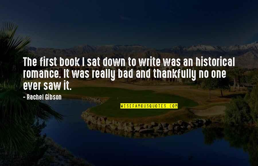 Theodore Rubin Quotes By Rachel Gibson: The first book I sat down to write