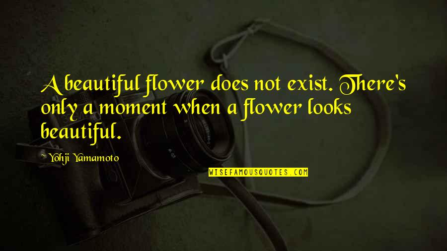Theodore Rubin Quotes By Yohji Yamamoto: A beautiful flower does not exist. There's only