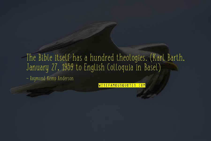 Theologies Quotes By Raymond Kemp Anderson: The Bible itself has a hundred theologies. (Karl