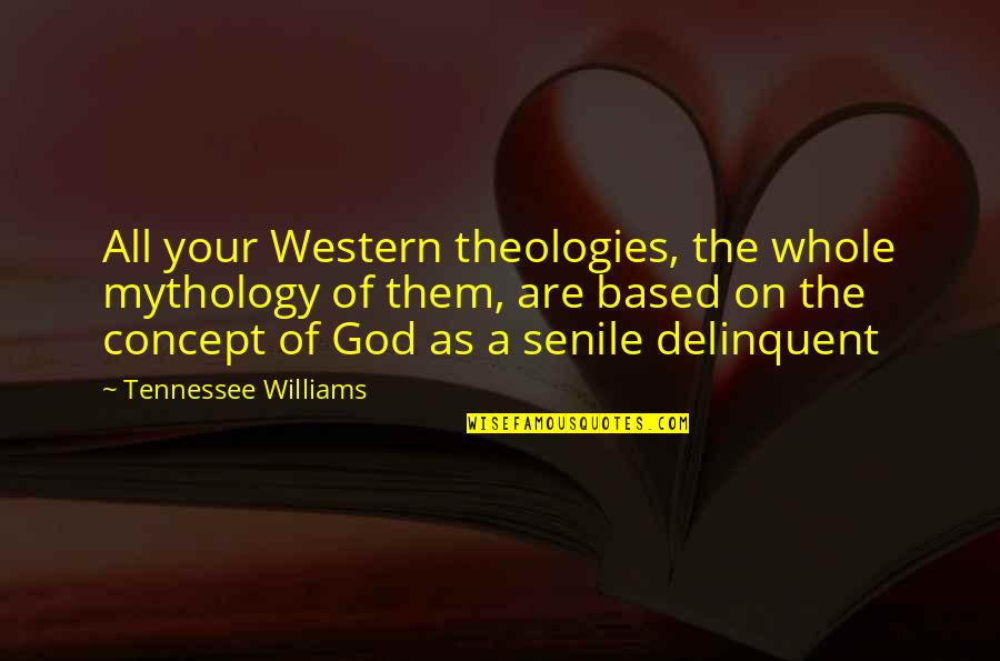 Theologies Quotes By Tennessee Williams: All your Western theologies, the whole mythology of