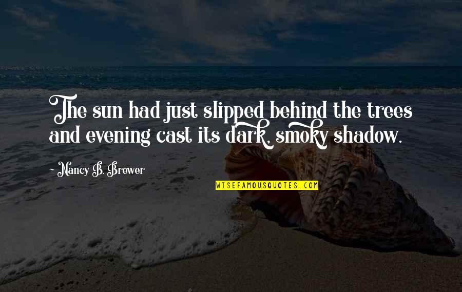 Theophilus North Quotes By Nancy B. Brewer: The sun had just slipped behind the trees