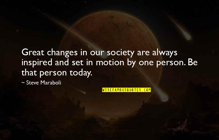 Theophilus North Quotes By Steve Maraboli: Great changes in our society are always inspired