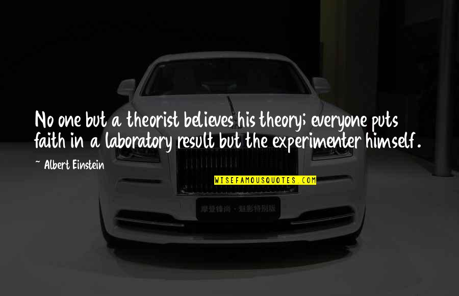 Theorist Quotes By Albert Einstein: No one but a theorist believes his theory;