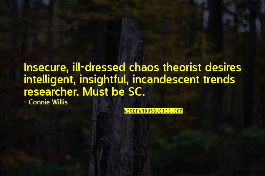 Theorist Quotes By Connie Willis: Insecure, ill-dressed chaos theorist desires intelligent, insightful, incandescent