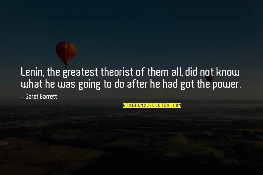 Theorist Quotes By Garet Garrett: Lenin, the greatest theorist of them all, did