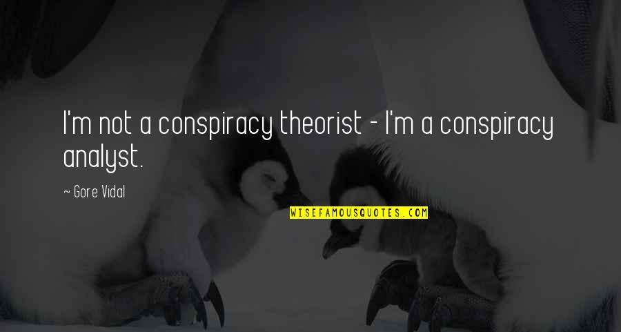 Theorist Quotes By Gore Vidal: I'm not a conspiracy theorist - I'm a