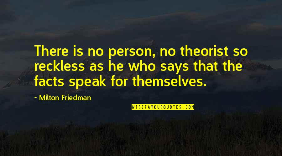 Theorist Quotes By Milton Friedman: There is no person, no theorist so reckless