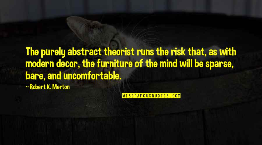 Theorist Quotes By Robert K. Merton: The purely abstract theorist runs the risk that,