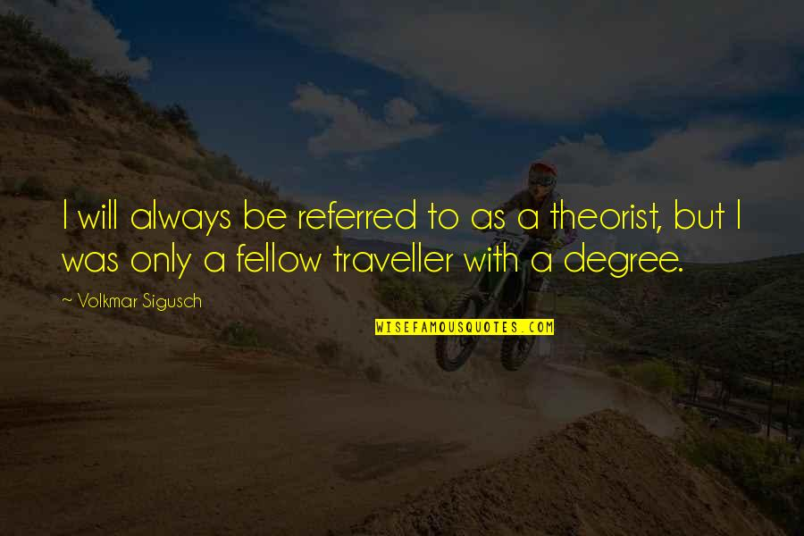 Theorist Quotes By Volkmar Sigusch: I will always be referred to as a