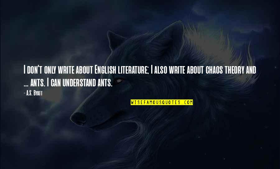 Theory's Quotes By A.S. Byatt: I don't only write about English literature; I