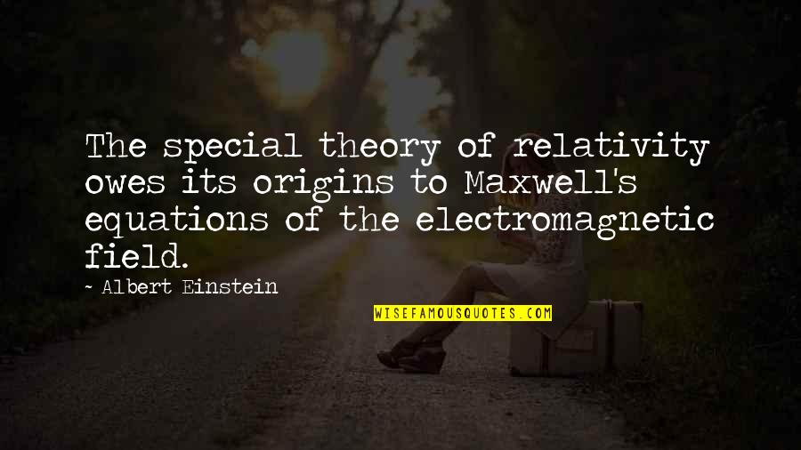 Theory's Quotes By Albert Einstein: The special theory of relativity owes its origins