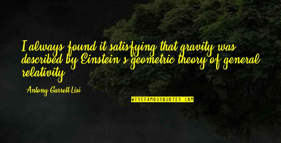 Theory's Quotes By Antony Garrett Lisi: I always found it satisfying that gravity was