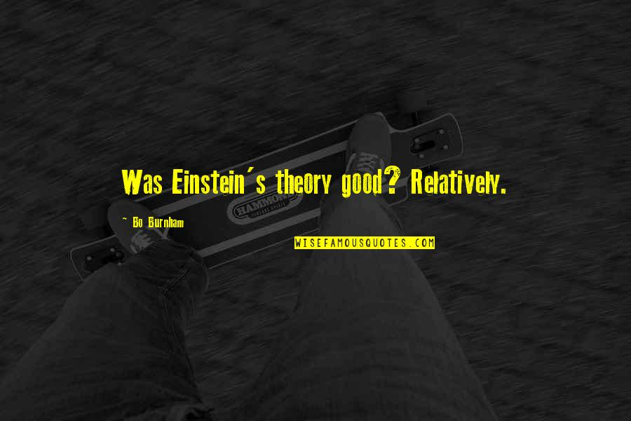 Theory's Quotes By Bo Burnham: Was Einstein's theory good? Relatively.