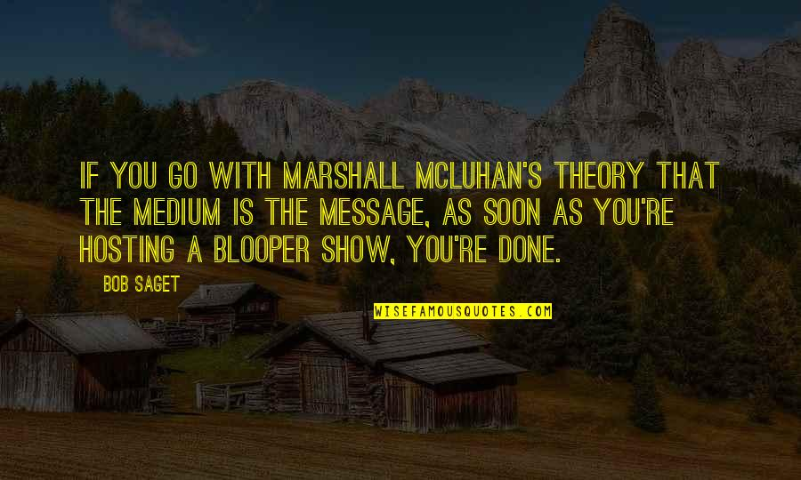 Theory's Quotes By Bob Saget: If you go with Marshall McLuhan's theory that