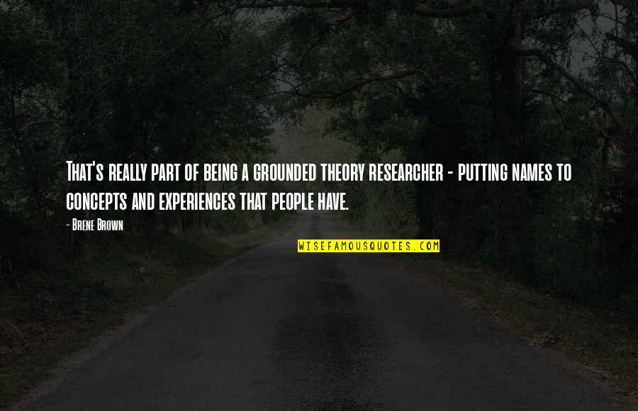 Theory's Quotes By Brene Brown: That's really part of being a grounded theory