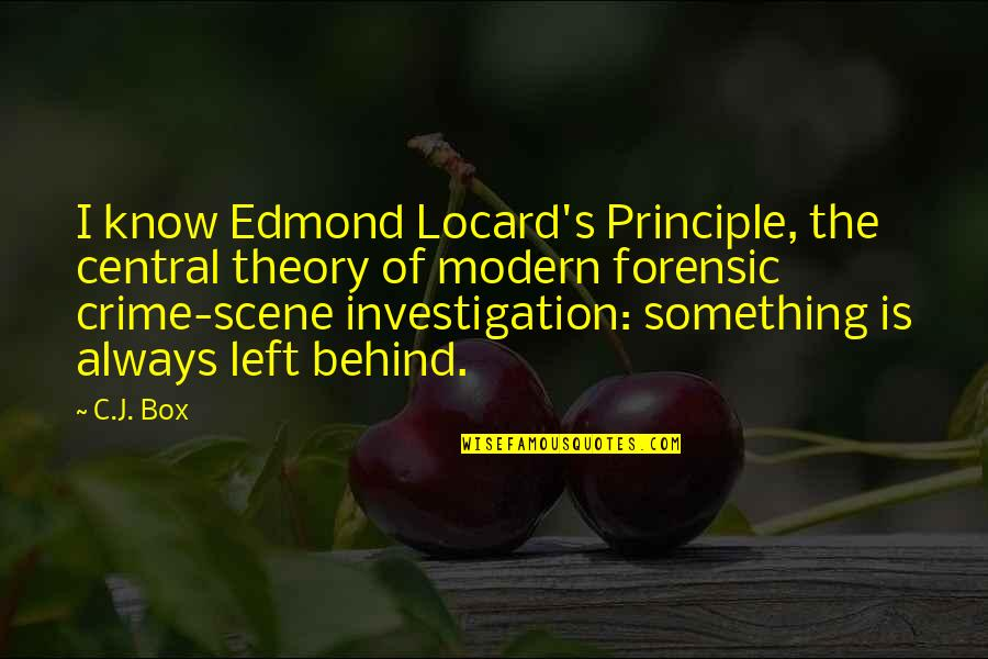 Theory's Quotes By C.J. Box: I know Edmond Locard's Principle, the central theory
