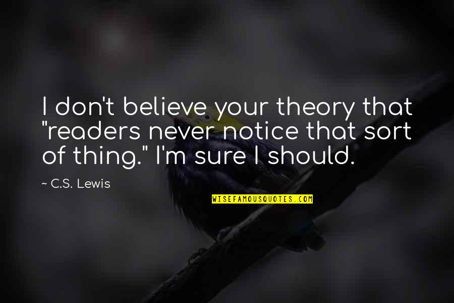 """Theory's Quotes By C.S. Lewis: I don't believe your theory that """"readers never"""