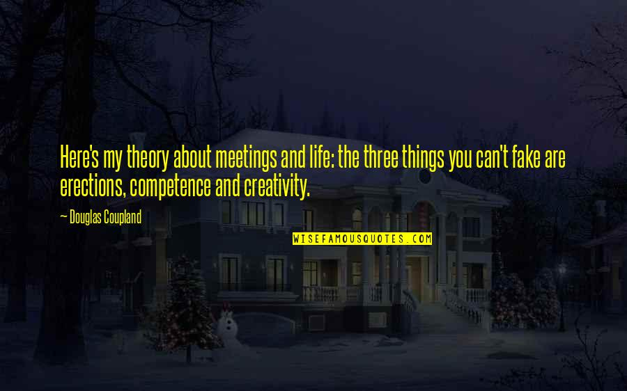 Theory's Quotes By Douglas Coupland: Here's my theory about meetings and life: the