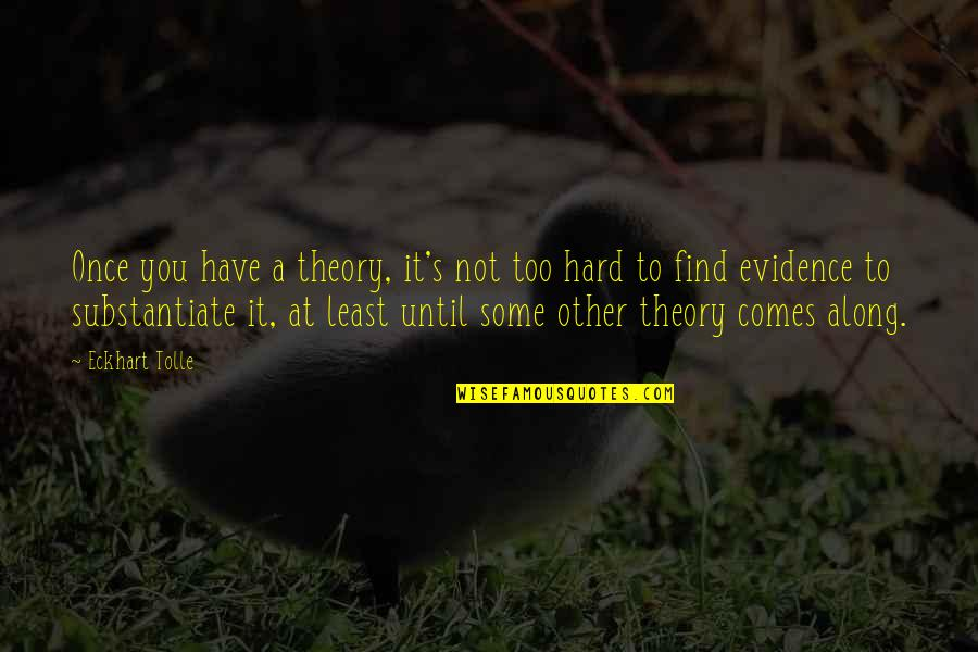 Theory's Quotes By Eckhart Tolle: Once you have a theory, it's not too