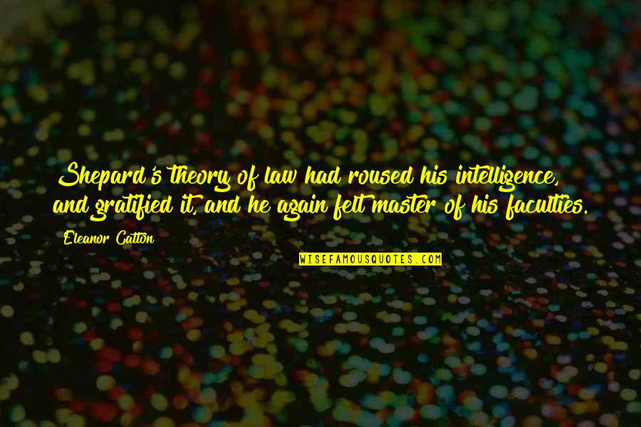 Theory's Quotes By Eleanor Catton: Shepard's theory of law had roused his intelligence,