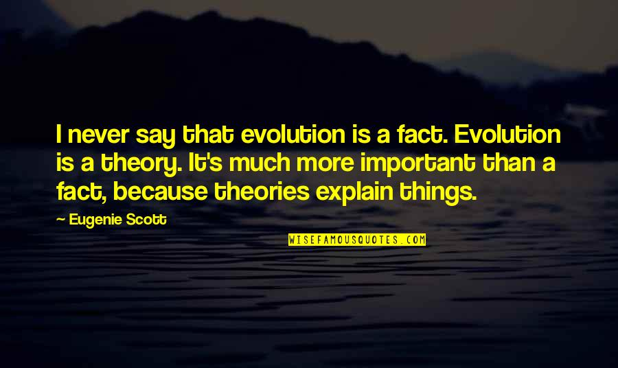 Theory's Quotes By Eugenie Scott: I never say that evolution is a fact.