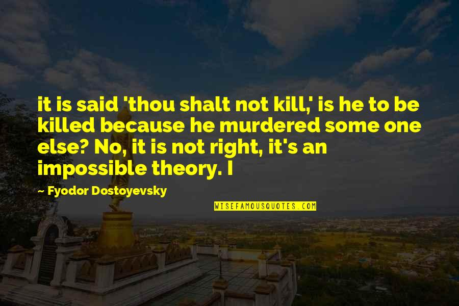 Theory's Quotes By Fyodor Dostoyevsky: it is said 'thou shalt not kill,' is
