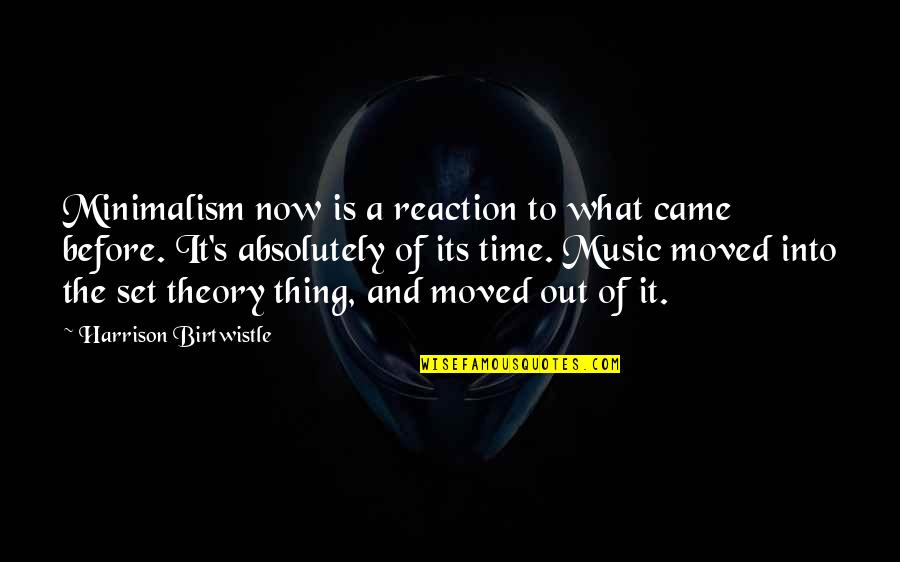 Theory's Quotes By Harrison Birtwistle: Minimalism now is a reaction to what came