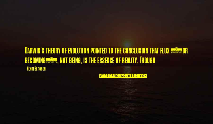 Theory's Quotes By Henri Bergson: Darwin's theory of evolution pointed to the conclusion