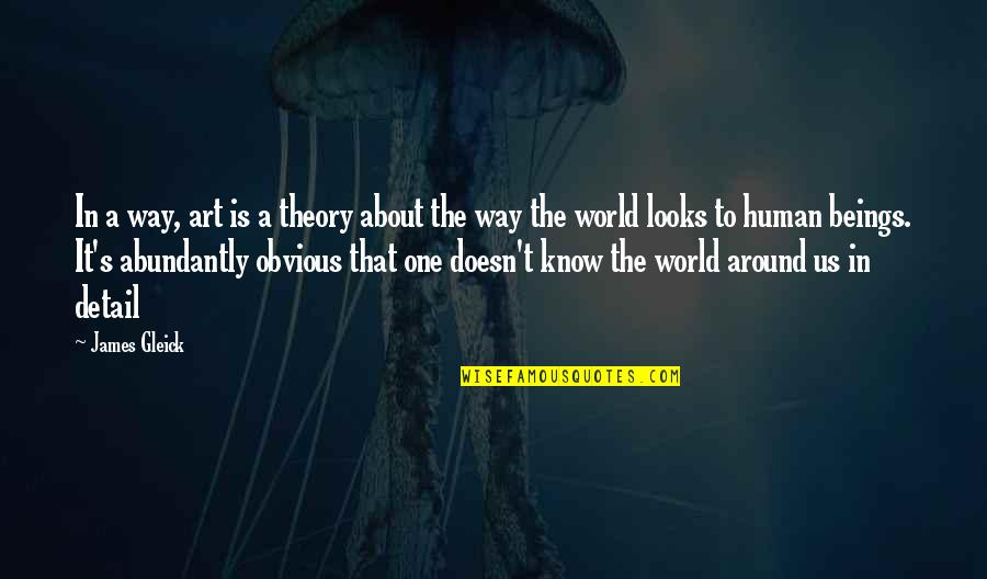 Theory's Quotes By James Gleick: In a way, art is a theory about