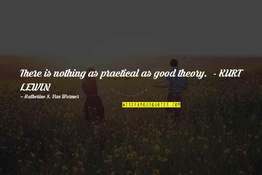 Theory's Quotes By Katherine S. Van Wormer: There is nothing as practical as good theory.