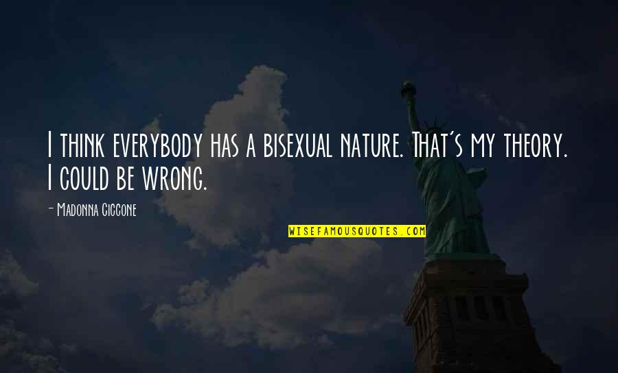 Theory's Quotes By Madonna Ciccone: I think everybody has a bisexual nature. That's
