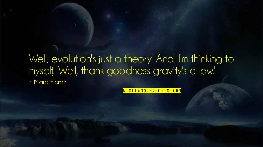 Theory's Quotes By Marc Maron: Well, evolution's just a theory.' And, I'm thinking