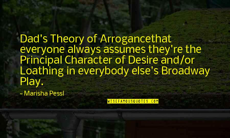 Theory's Quotes By Marisha Pessl: Dad's Theory of Arrogancethat everyone always assumes they're
