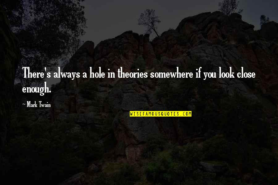 Theory's Quotes By Mark Twain: There's always a hole in theories somewhere if